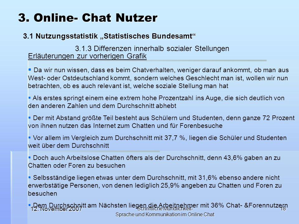 12. November 2007 Schriftliche Mündlichkeit- Sprache und Kommunikation im Online Chat 18 Erläuterungen zur vorherigen Grafik Da wir nun wissen, dass e