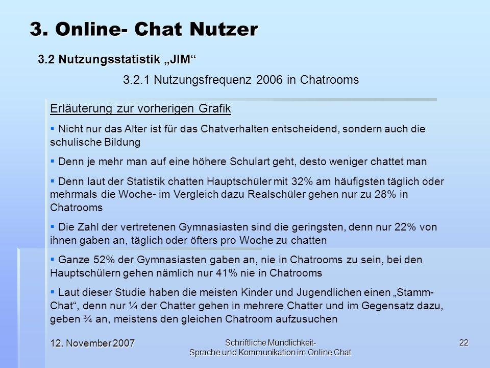 12. November 2007 Schriftliche Mündlichkeit- Sprache und Kommunikation im Online Chat 22 3. Online- Chat Nutzer Nutzungsstatistik JIM 3.2 Nutzungsstat