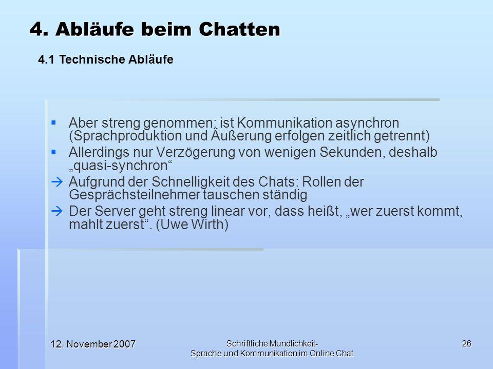 12. November 2007 Schriftliche Mündlichkeit- Sprache und Kommunikation im Online Chat 26 Aber streng genommen: ist Kommunikation asynchron (Sprachprod