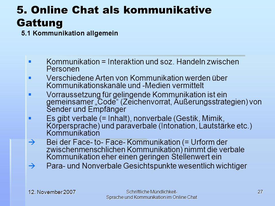 12. November 2007 Schriftliche Mündlichkeit- Sprache und Kommunikation im Online Chat 27 Kommunikation = Interaktion und soz. Handeln zwischen Persone