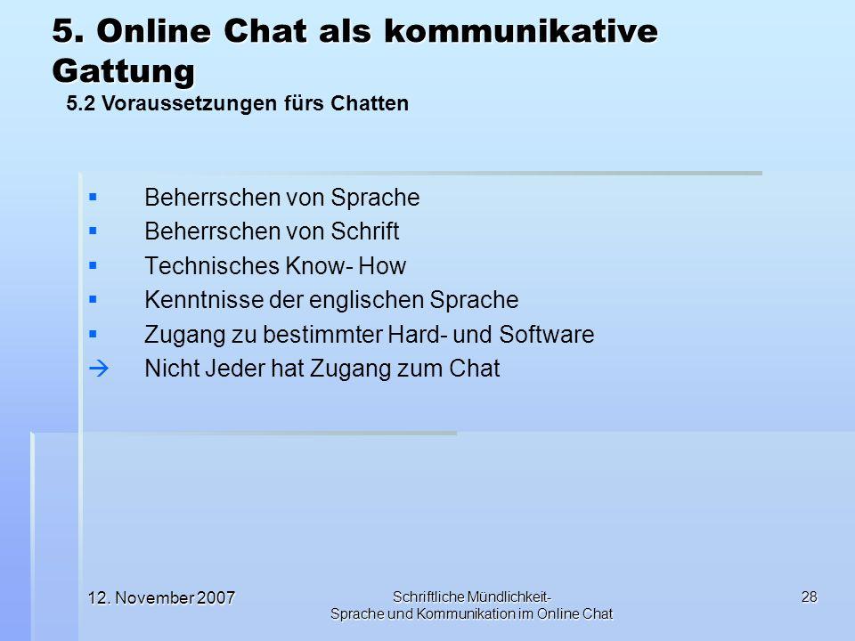 12. November 2007 Schriftliche Mündlichkeit- Sprache und Kommunikation im Online Chat 28 Beherrschen von Sprache Beherrschen von Schrift Technisches K