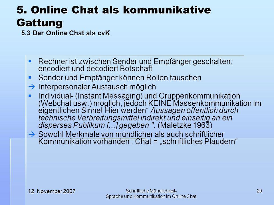 12. November 2007 Schriftliche Mündlichkeit- Sprache und Kommunikation im Online Chat 29 Rechner ist zwischen Sender und Empfänger geschalten; encodie