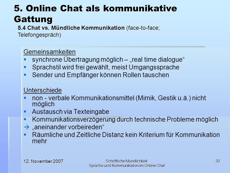12. November 2007 Schriftliche Mündlichkeit- Sprache und Kommunikation im Online Chat 30 Gemeinsamkeiten synchrone Übertragung möglich – real time dia