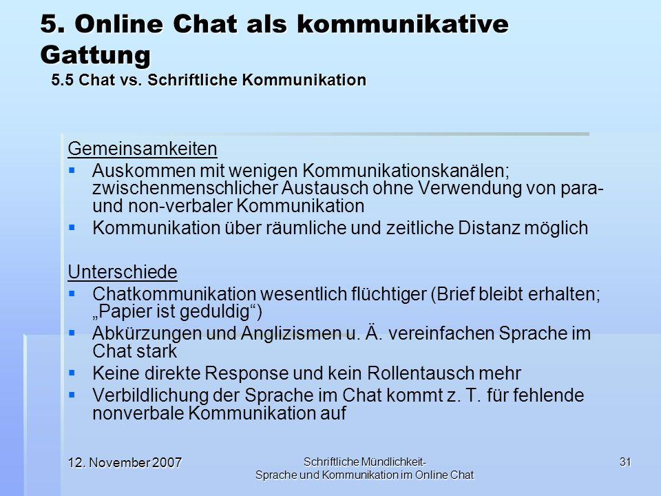 12. November 2007 Schriftliche Mündlichkeit- Sprache und Kommunikation im Online Chat 31 Gemeinsamkeiten Auskommen mit wenigen Kommunikationskanälen;