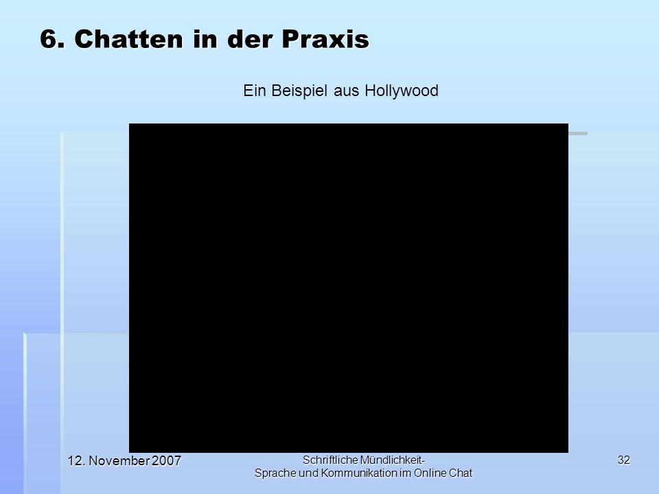 12. November 2007 Schriftliche Mündlichkeit- Sprache und Kommunikation im Online Chat 32 6. Chatten in der Praxis Ein Beispiel aus Hollywood