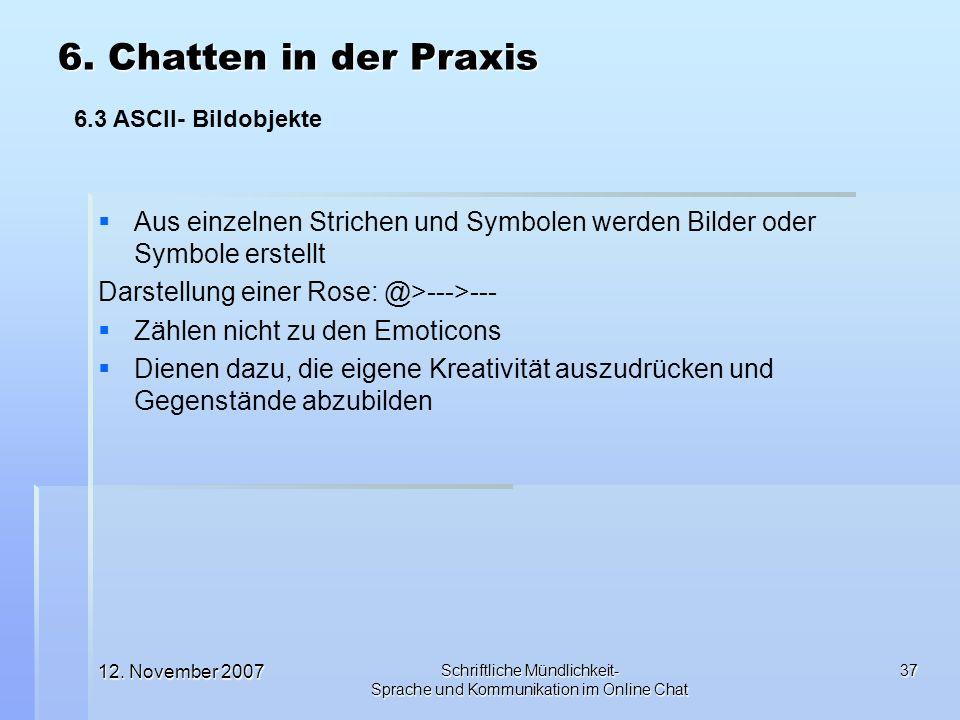 12. November 2007 Schriftliche Mündlichkeit- Sprache und Kommunikation im Online Chat 37 Aus einzelnen Strichen und Symbolen werden Bilder oder Symbol