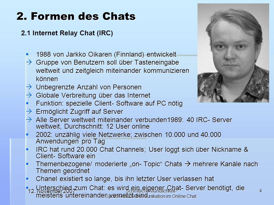 12. November 2007 Schriftliche Mündlichkeit- Sprache und Kommunikation im Online Chat 4 1988 von Jarkko Oikaren (Finnland) entwickelt 1988 von Jarkko