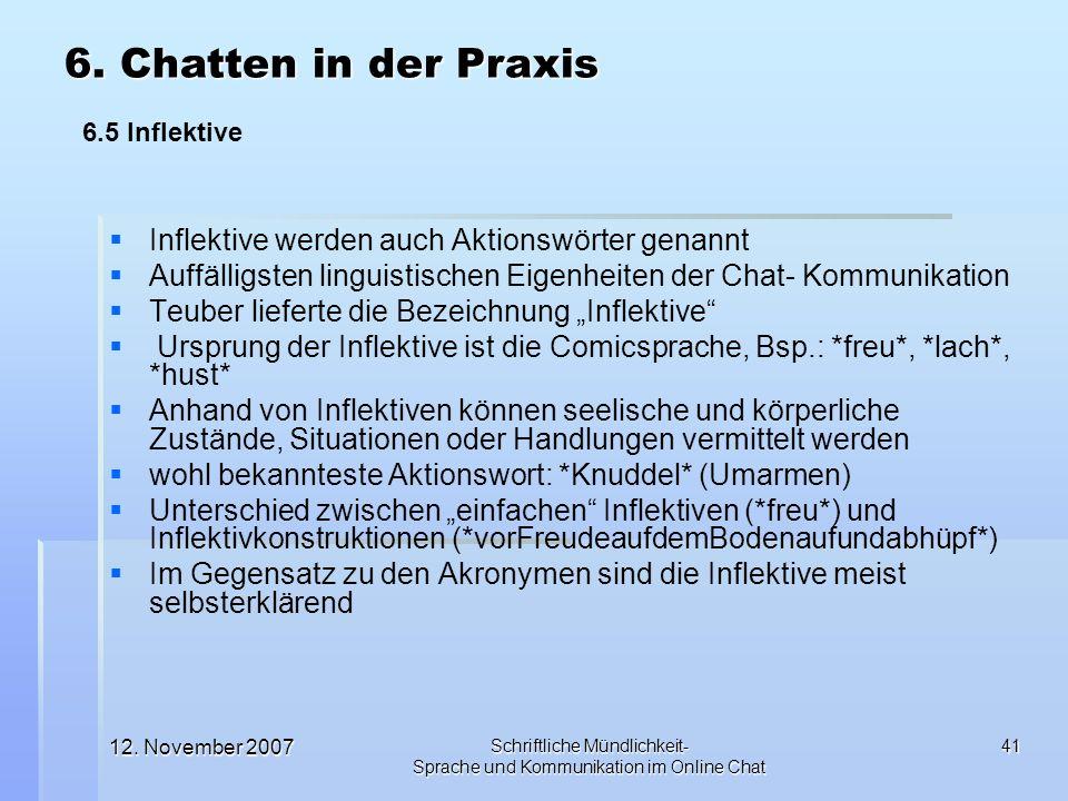12. November 2007 Schriftliche Mündlichkeit- Sprache und Kommunikation im Online Chat 41 Inflektive werden auch Aktionswörter genannt Auffälligsten li