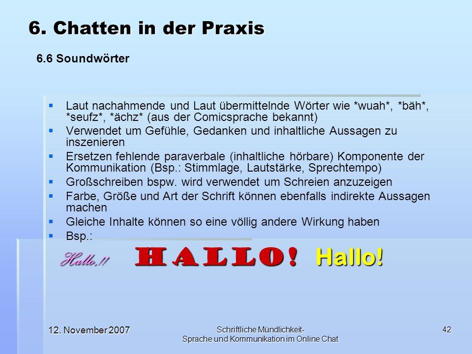 12. November 2007 Schriftliche Mündlichkeit- Sprache und Kommunikation im Online Chat 42 Laut nachahmende und Laut übermittelnde Wörter wie *wuah*, *b