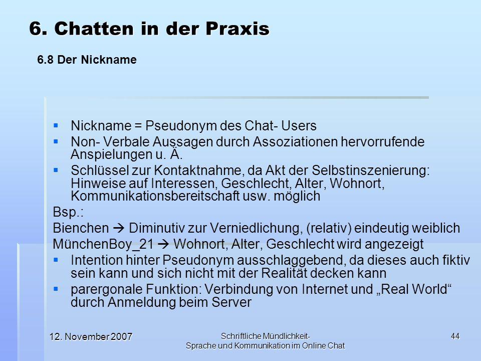 12. November 2007 Schriftliche Mündlichkeit- Sprache und Kommunikation im Online Chat 44 Nickname = Pseudonym des Chat- Users Non- Verbale Aussagen du