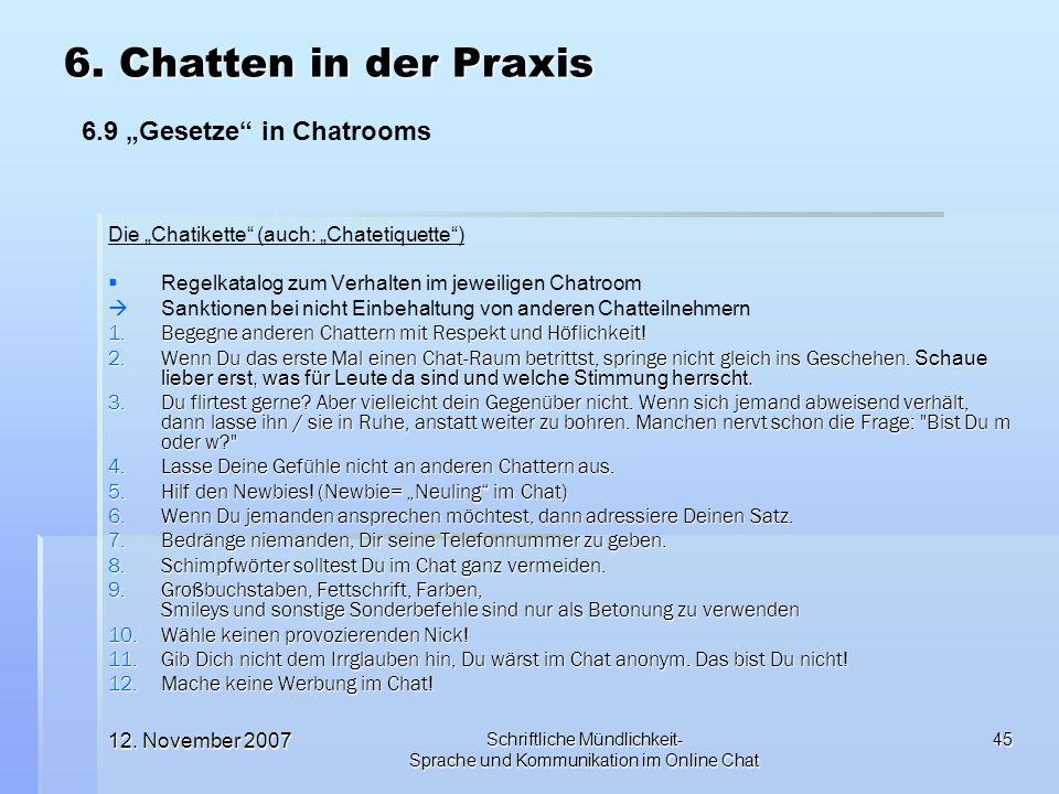 12. November 2007 Schriftliche Mündlichkeit- Sprache und Kommunikation im Online Chat 45 Die Chatikette (auch: Chatetiquette) Regelkatalog zum Verhalt