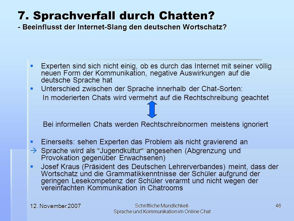 12. November 2007 Schriftliche Mündlichkeit- Sprache und Kommunikation im Online Chat 46 Experten sind sich nicht einig, ob es durch das Internet mit