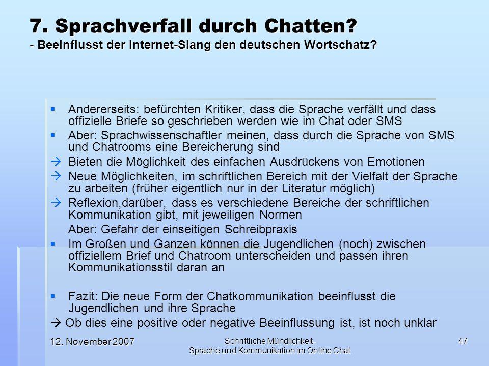 12. November 2007 Schriftliche Mündlichkeit- Sprache und Kommunikation im Online Chat 47 Andererseits: befürchten Kritiker, dass die Sprache verfällt