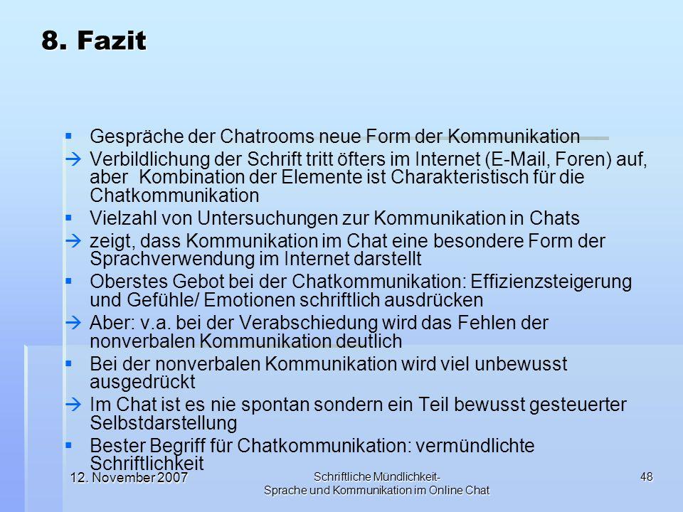 12. November 2007 Schriftliche Mündlichkeit- Sprache und Kommunikation im Online Chat 48 Gespräche der Chatrooms neue Form der Kommunikation Verbildli