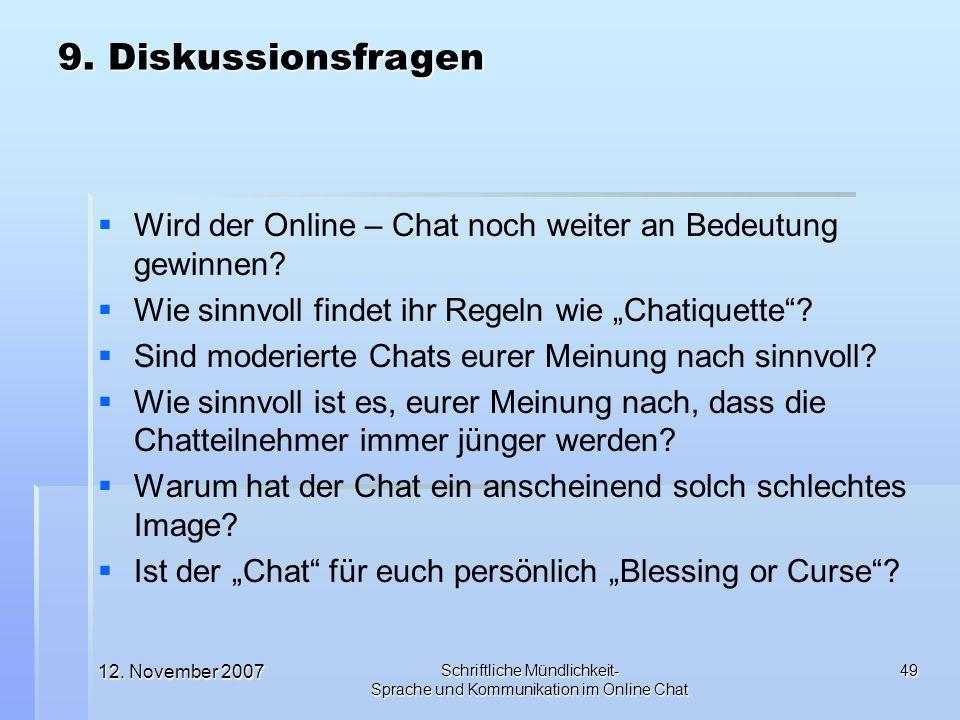 12. November 2007 Schriftliche Mündlichkeit- Sprache und Kommunikation im Online Chat 49 Wird der Online – Chat noch weiter an Bedeutung gewinnen? Wie