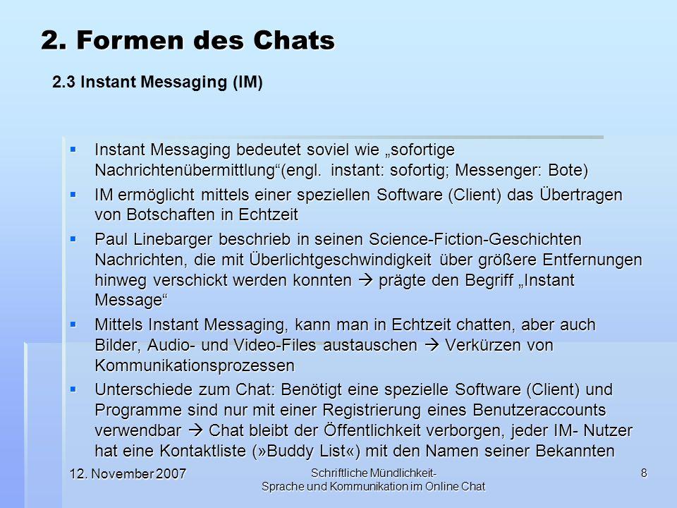 12. November 2007 Schriftliche Mündlichkeit- Sprache und Kommunikation im Online Chat 8 Instant Messaging bedeutet soviel wie sofortige Nachrichtenübe