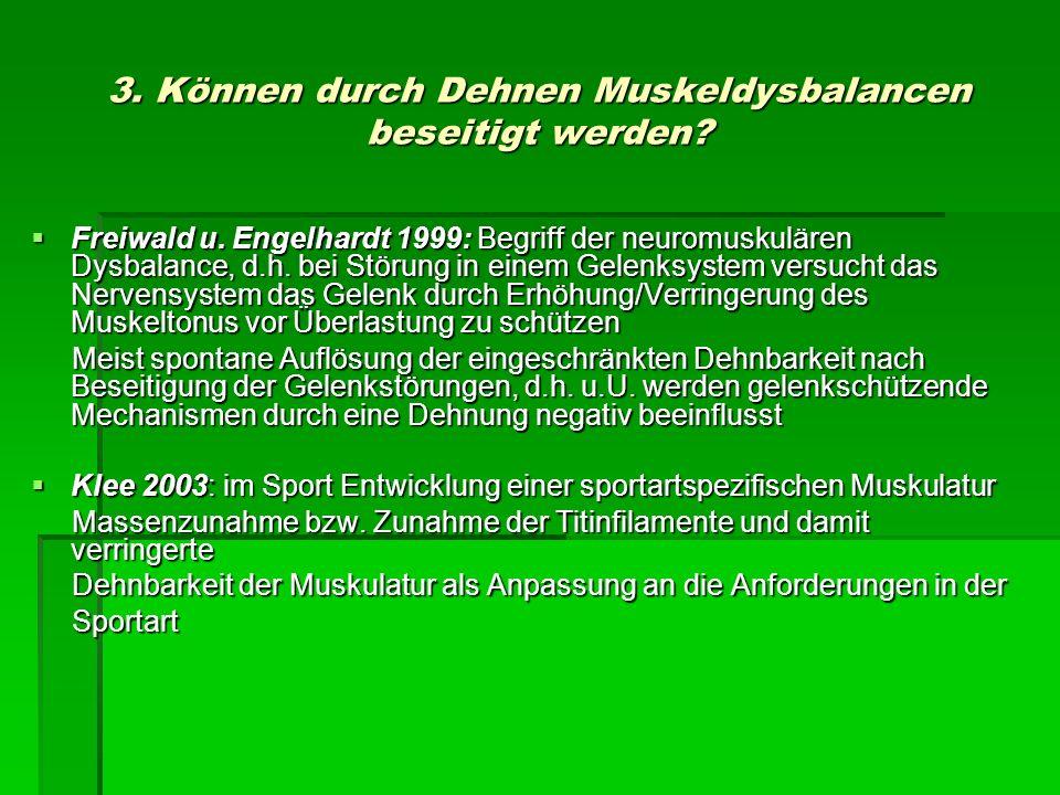 3. Können durch Dehnen Muskeldysbalancen beseitigt werden? Freiwald u. Engelhardt 1999: Begriff der neuromuskulären Dysbalance, d.h. bei Störung in ei