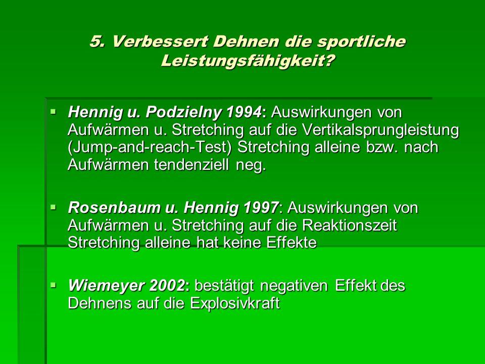 5. Verbessert Dehnen die sportliche Leistungsfähigkeit? Hennig u. Podzielny 1994: Auswirkungen von Aufwärmen u. Stretching auf die Vertikalsprungleist