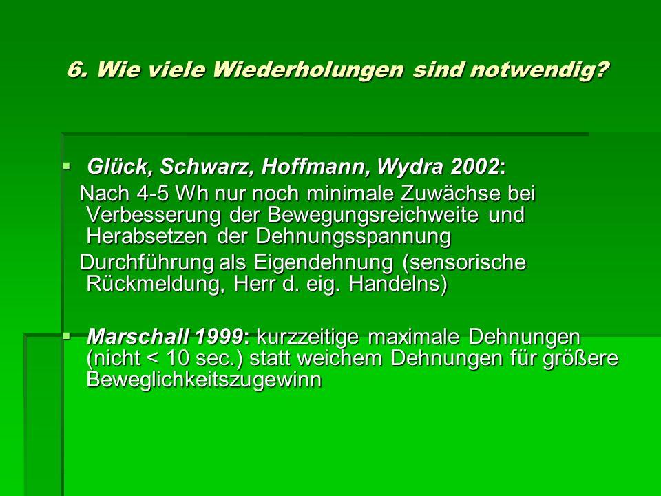 6. Wie viele Wiederholungen sind notwendig? Glück, Schwarz, Hoffmann, Wydra 2002: Glück, Schwarz, Hoffmann, Wydra 2002: Nach 4-5 Wh nur noch minimale
