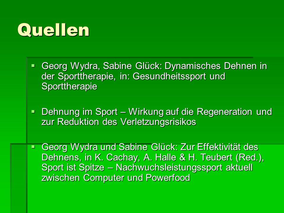 Quellen Georg Wydra, Sabine Glück: Dynamisches Dehnen in der Sporttherapie, in: Gesundheitssport und Sporttherapie Georg Wydra, Sabine Glück: Dynamisc