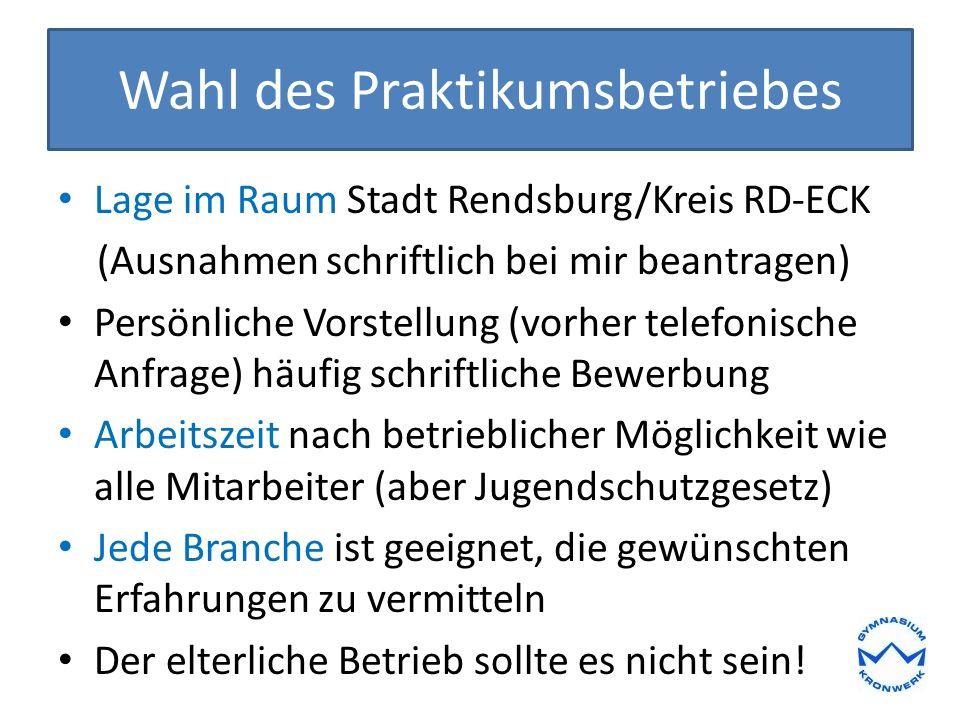 Wahl des Praktikumsbetriebes Lage im Raum Stadt Rendsburg/Kreis RD-ECK (Ausnahmen schriftlich bei mir beantragen) Persönliche Vorstellung (vorher tele