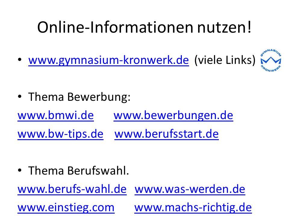 Online-Informationen nutzen! www.gymnasium-kronwerk.de (viele Links) www.gymnasium-kronwerk.de Thema Bewerbung: www.bmwi.dewww.bmwi.de www.bewerbungen