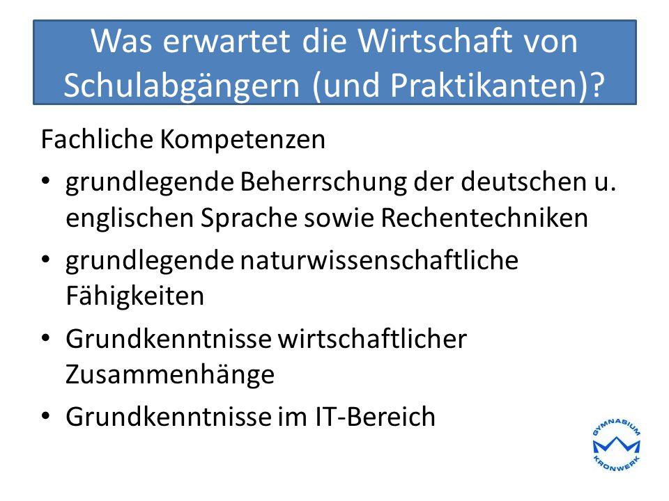 Was erwartet die Wirtschaft von Schulabgängern (und Praktikanten)? Fachliche Kompetenzen grundlegende Beherrschung der deutschen u. englischen Sprache
