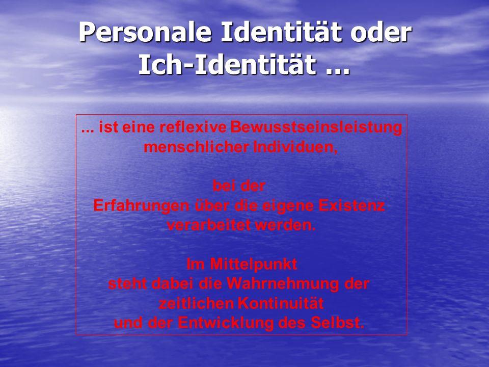 Personale Identität oder Ich-Identität...... ist eine reflexive Bewusstseinsleistung menschlicher Individuen, bei der Erfahrungen über die eigene Exis