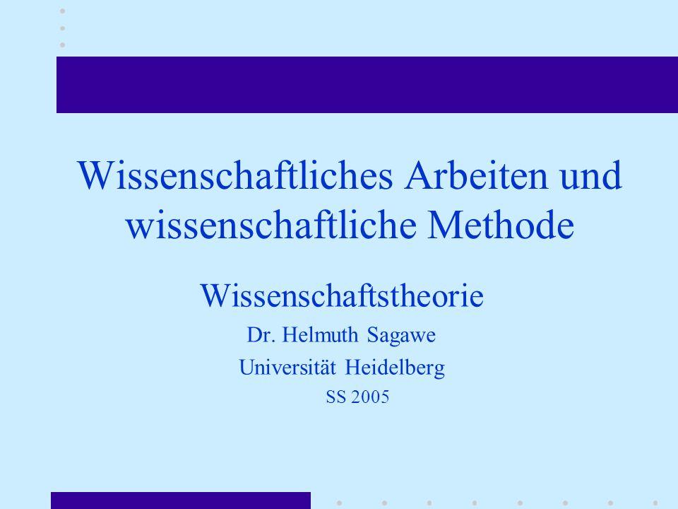 Wissenschaftliches Arbeiten und wissenschaftliche Methode Wissenschaftstheorie Dr. Helmuth Sagawe Universität Heidelberg SS 2005