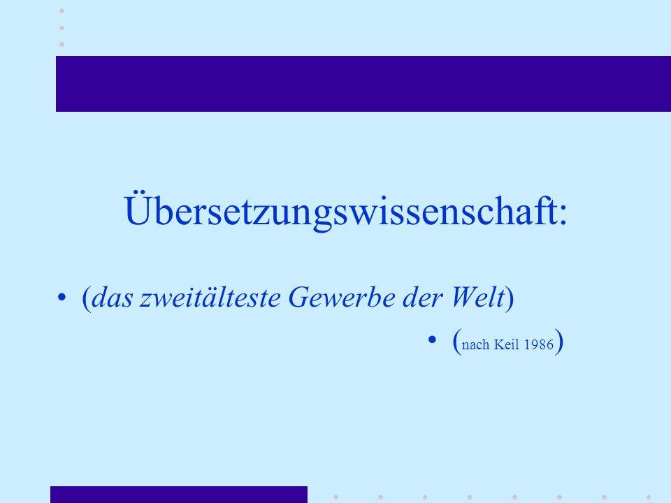 Übersetzungswissenschaft: (das zweitälteste Gewerbe der Welt) ( nach Keil 1986 )