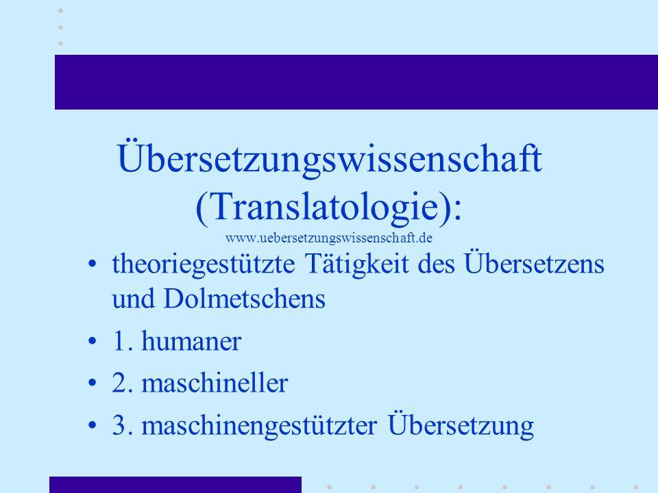 Übersetzungswissenschaft (Translatologie): www.uebersetzungswissenschaft.de theoriegestützte Tätigkeit des Übersetzens und Dolmetschens 1. humaner 2.