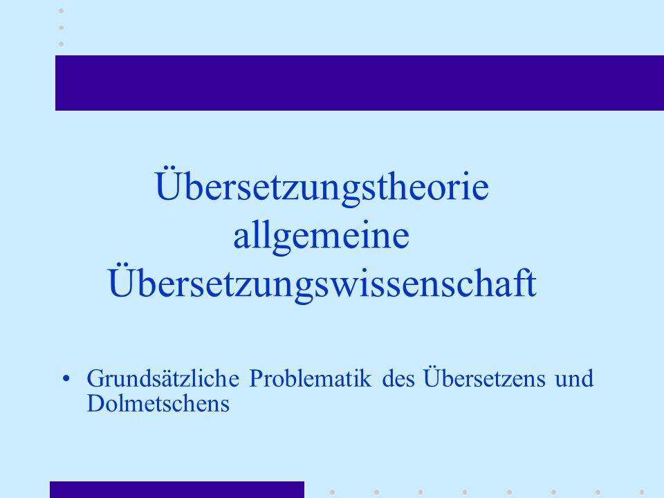 Übersetzungstheorie allgemeine Übersetzungswissenschaft Grundsätzliche Problematik des Übersetzens und Dolmetschens