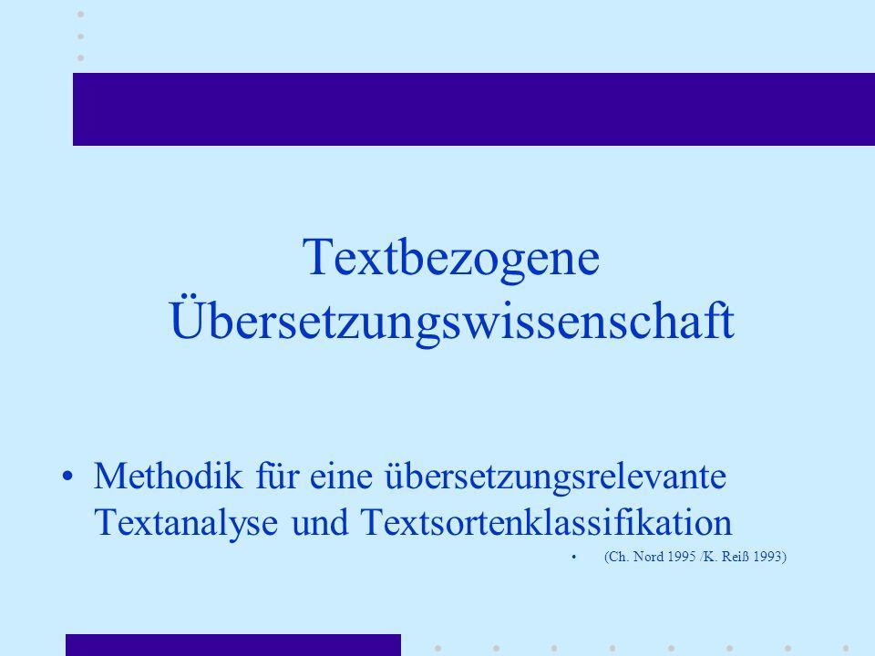 Textbezogene Übersetzungswissenschaft Methodik für eine übersetzungsrelevante Textanalyse und Textsortenklassifikation (Ch. Nord 1995 /K. Reiß 1993)