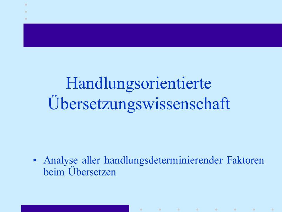 Handlungsorientierte Übersetzungswissenschaft Analyse aller handlungsdeterminierender Faktoren beim Übersetzen