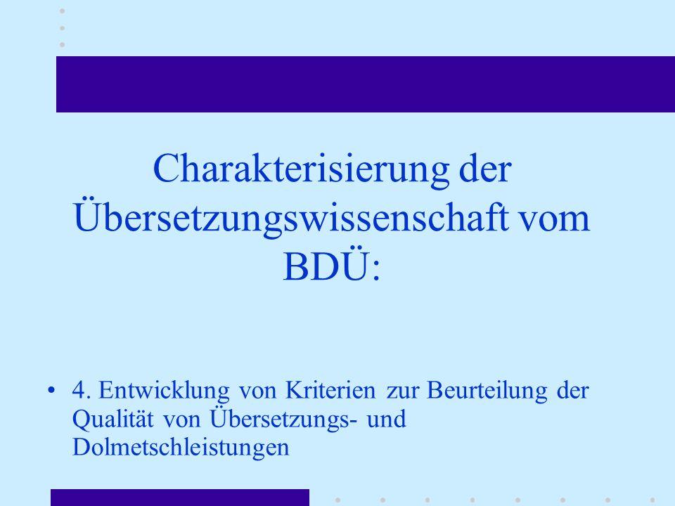 Charakterisierung der Übersetzungswissenschaft vom BDÜ: 4. Entwicklung von Kriterien zur Beurteilung der Qualität von Übersetzungs- und Dolmetschleist