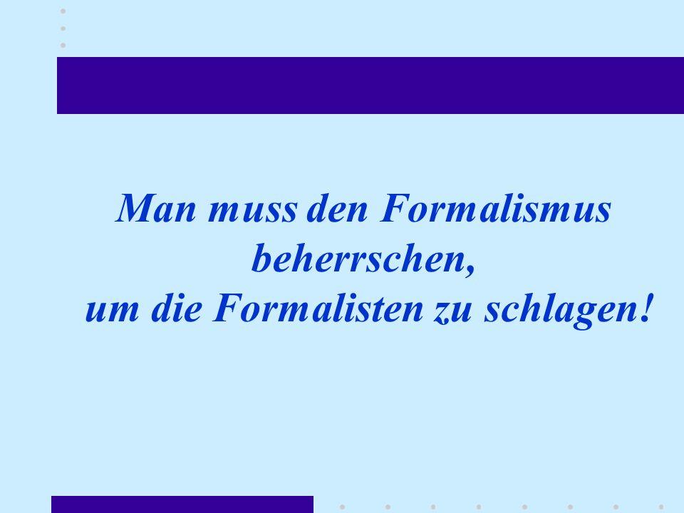 Man muss den Formalismus beherrschen, um die Formalisten zu schlagen!