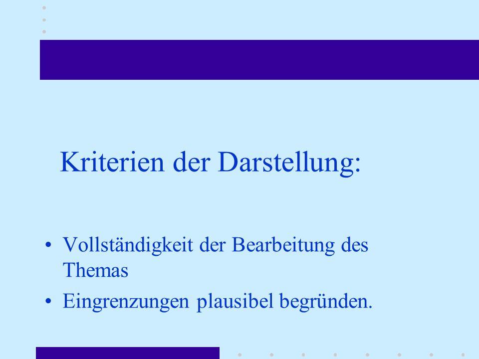 Kriterien der Darstellung: Vollständigkeit der Bearbeitung des Themas Eingrenzungen plausibel begründen.