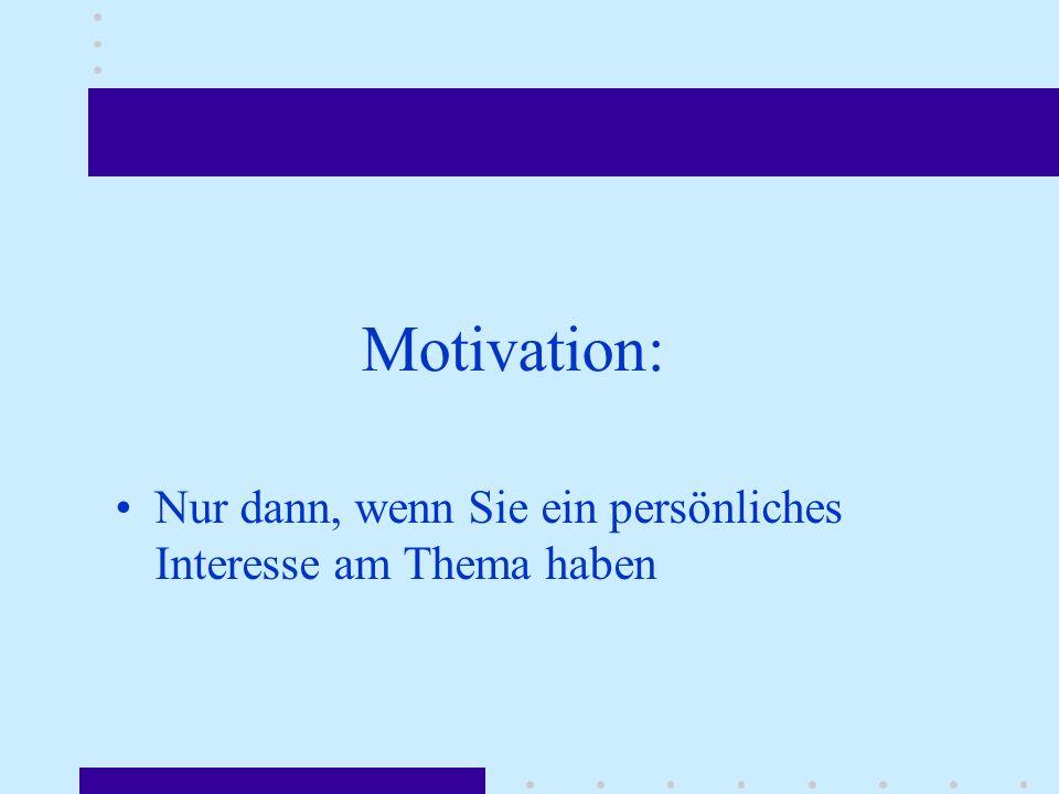 Motivation: Nur dann, wenn Sie ein persönliches Interesse am Thema haben