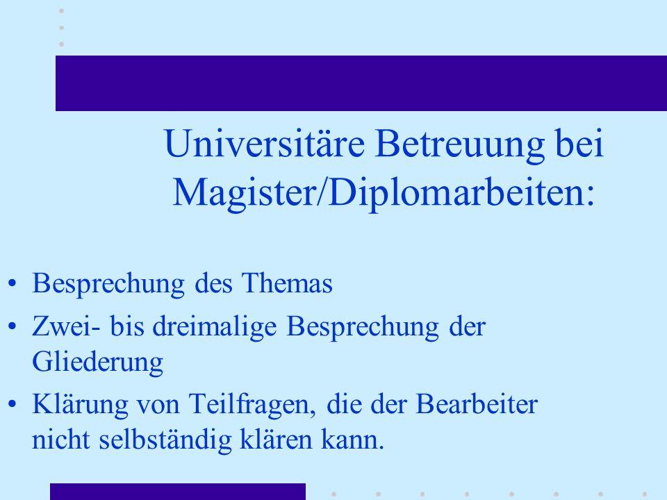 Universitäre Betreuung bei Magister/Diplomarbeiten: Besprechung des Themas Zwei- bis dreimalige Besprechung der Gliederung Klärung von Teilfragen, die