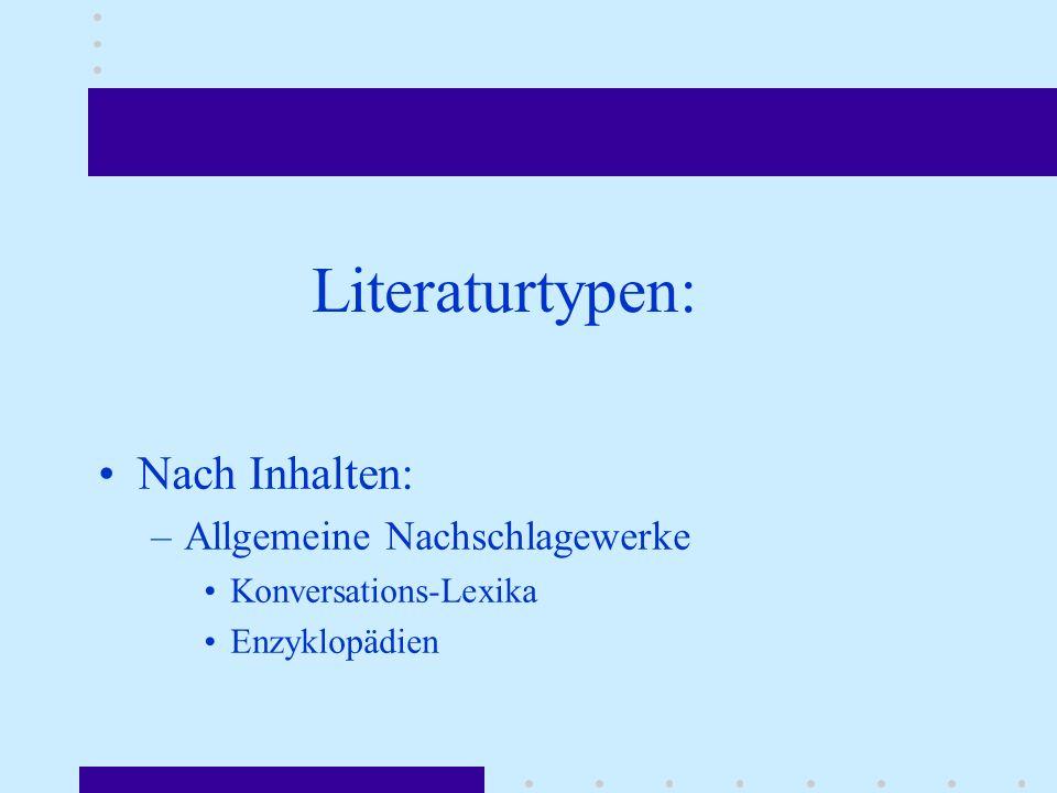 Literaturtypen: Nach Inhalten: –Allgemeine Nachschlagewerke Konversations-Lexika Enzyklopädien