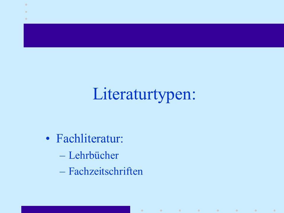 Literaturtypen: Fachliteratur: –Lehrbücher –Fachzeitschriften