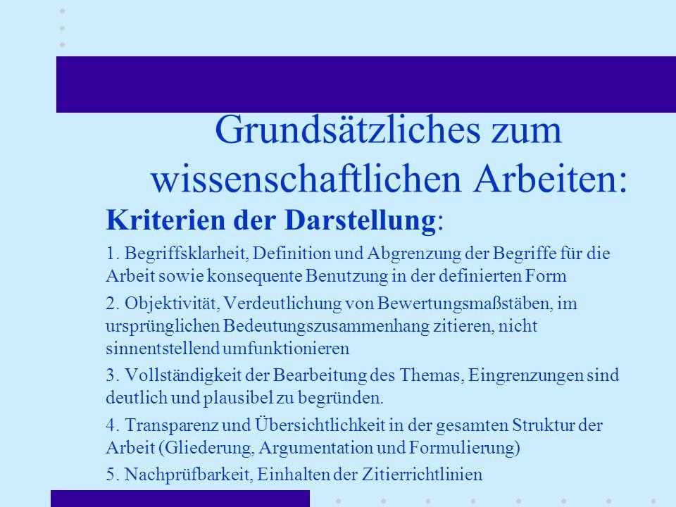 Grundsätzliches zum wissenschaftlichen Arbeiten: Kriterien der Darstellung: 1. Begriffsklarheit, Definition und Abgrenzung der Begriffe für die Arbeit