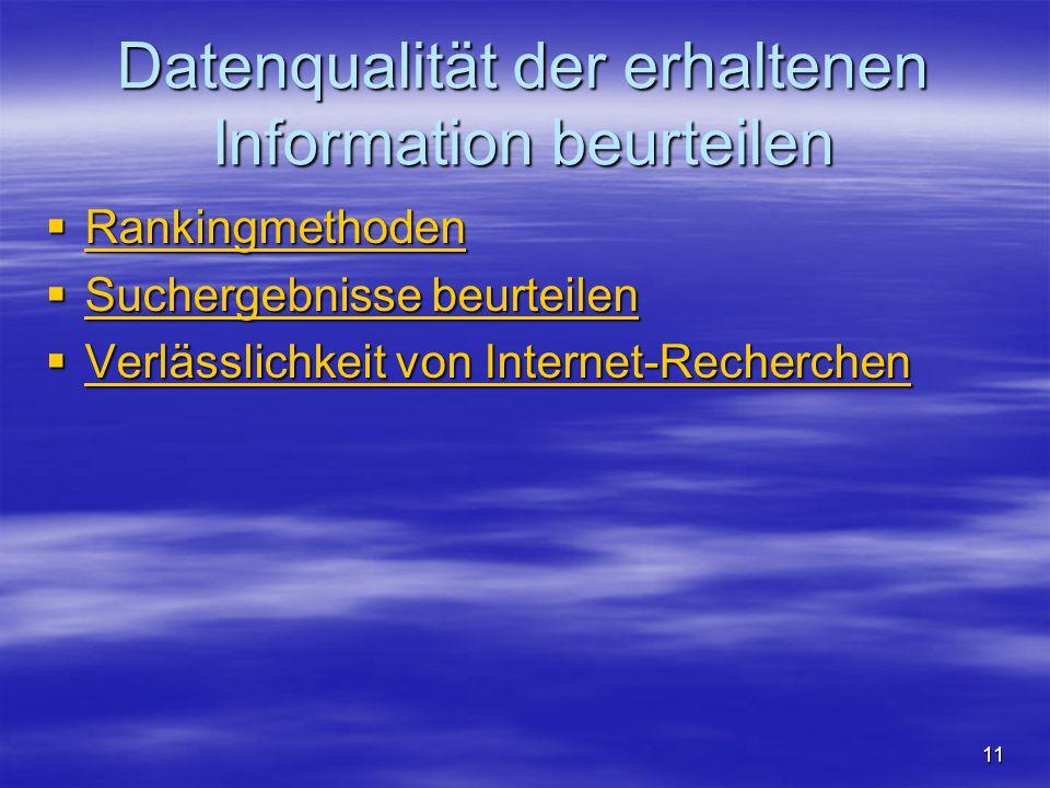 Datenqualität der erhaltenen Information beurteilen Rankingmethoden Rankingmethoden Rankingmethoden Suchergebnisse beurteilen Suchergebnisse beurteilen Suchergebnisse beurteilen Suchergebnisse beurteilen Verlässlichkeit von Internet-Recherchen Verlässlichkeit von Internet-Recherchen Verlässlichkeit von Internet-Recherchen Verlässlichkeit von Internet-Recherchen 11