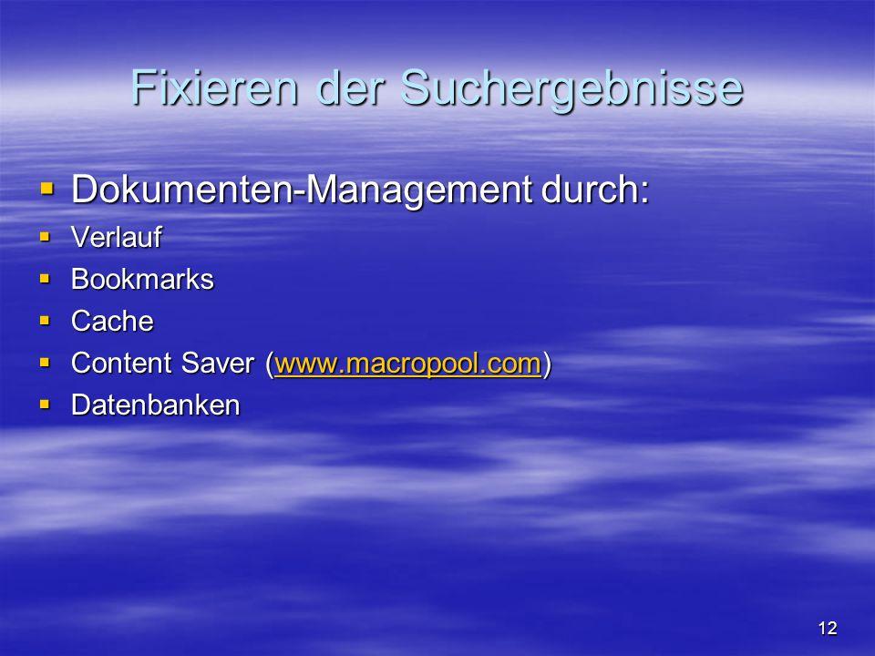 Fixieren der Suchergebnisse Dokumenten-Management durch: Dokumenten-Management durch: Verlauf Verlauf Bookmarks Bookmarks Cache Cache Content Saver (www.macropool.com) Content Saver (www.macropool.com)www.macropool.com Datenbanken Datenbanken 12