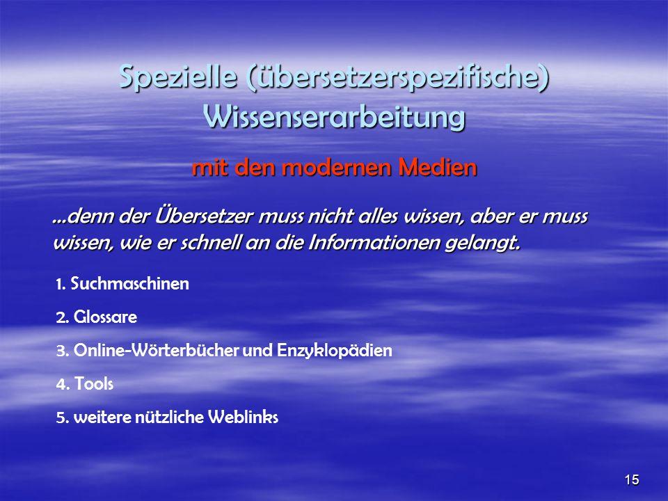 Spezielle (übersetzerspezifische) Wissenserarbeitung mit den modernen Medien...denn der Übersetzer muss nicht alles wissen, aber er muss wissen, wie er schnell an die Informationen gelangt.