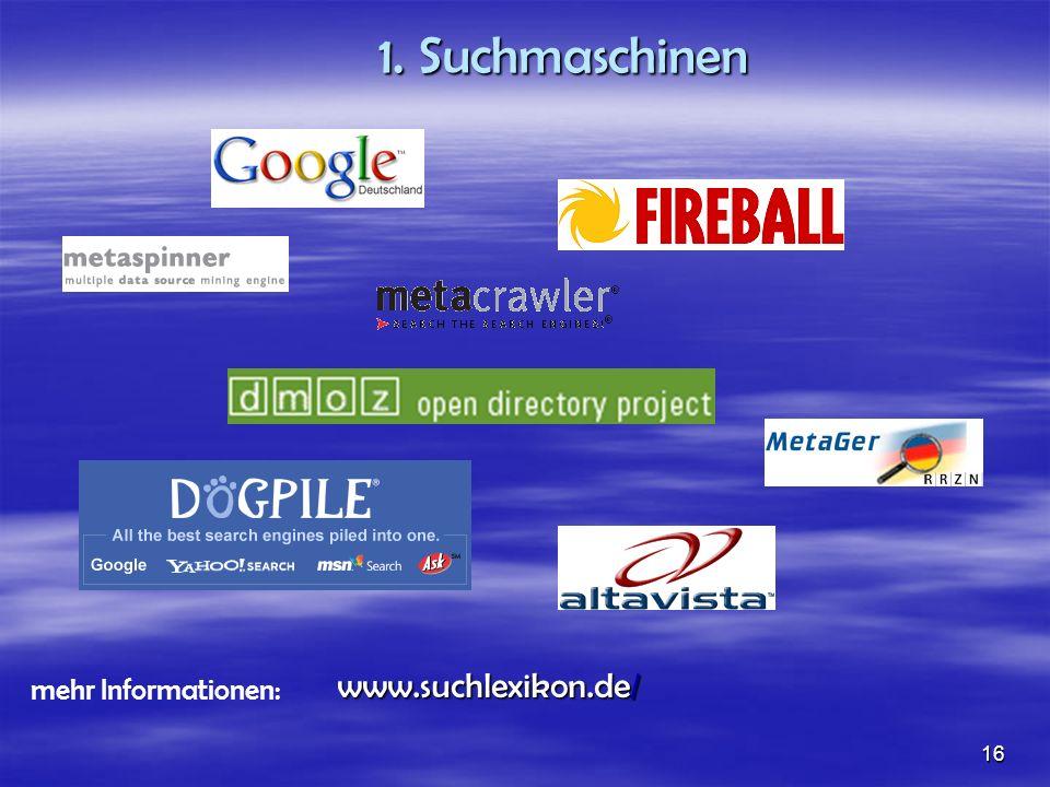1. Suchmaschinen www.suchlexikon.de/ mehr Informationen: 16