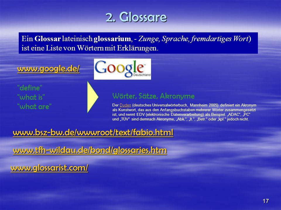 2. Glossare Ein Glossar lateinisch glossarium, - Zunge, Sprache, fremdartiges Wort) ist eine Liste von Wörtern mit Erklärungen. www.google.de/
