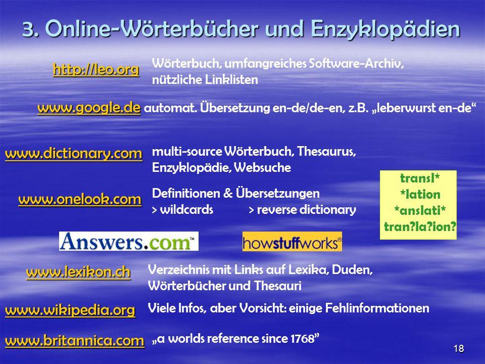 www.onelook.com Definitionen & Übersetzungen > wildcards> reverse dictionary www.wikipedia.org Viele Infos, aber Vorsicht: einige Fehlinformationen 3.