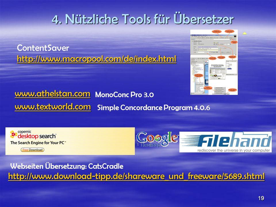 4. Nützliche Tools für Übersetzer ContentSaver http://www.macropool.com/de/index.html www.textworld.com www.athelstan.com MonoConc Pro 3.0 Simple Conc