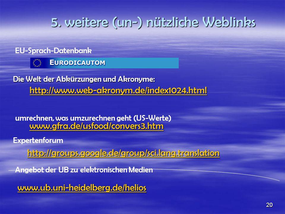 5. weitere (un-) nützliche Weblinks EU-Sprach-Datenbank www.ub.uni-heidelberg.de/helios Angebot der UB zu elektronischen Medien www.gfra.de/usfood/con
